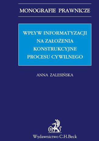 Okładka książki Wpływ informatyzacji na założenia konstrukcyjne procesu cywilnego