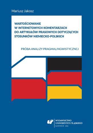 Okładka książki Wartościowanie w internetowych komentarzach do artykułów prasowych dotyczących stosunków niemiecko-polskich. Próba analizy pragmalingwistycznej