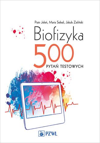 Okładka książki/ebooka Biofizyka. 500 pytań testowych