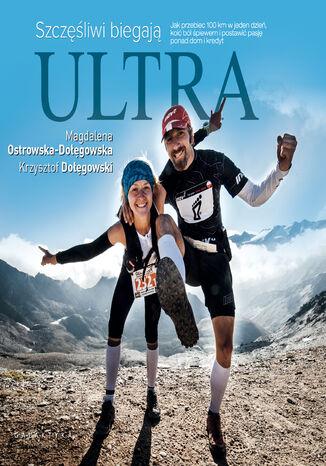 Okładka książki Szczęśliwi biegają ultra [mp3]. Jak przebiec 100km w jeden dzień, koić ból śpiewem i postawić pasję ponad dom i kredyt