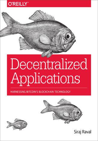 Okładka książki/ebooka Decentralized Applications. Harnessing Bitcoin's Blockchain Technology