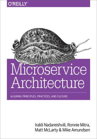 Okładka książki Microservice Architecture. Aligning Principles, Practices, and Culture