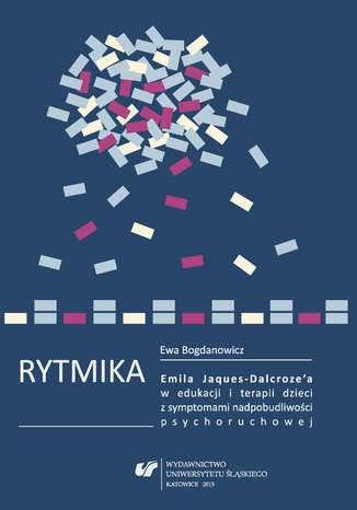 Okładka książki Rytmika Emila Jaques-Dalcroze'a w edukacji i terapii dzieci z symptomami nadpobudliwości psychoruchowej
