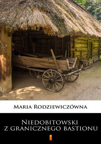 Okładka książki Niedobitowski z granicznego bastionu