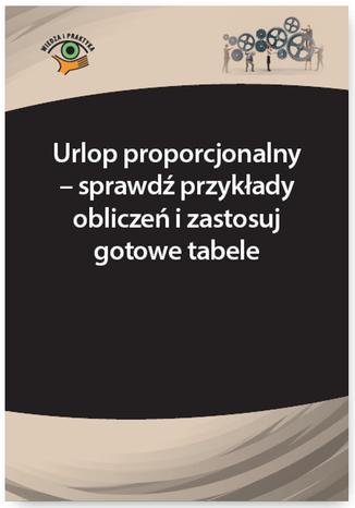 Okładka książki/ebooka Urlop proporcjonalny - sprawdź przykłady obliczeń i zastosuj gotowe tabele
