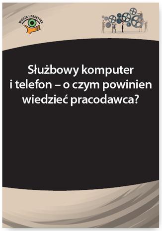 Okładka książki/ebooka Służbowy komputer i telefon - o czym powinien wiedzieć pracodawca?