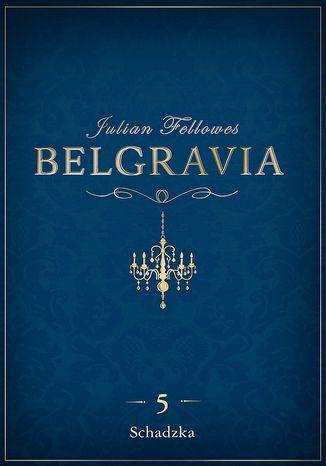 Okładka książki Belgravia Schadzka - odcinek 5