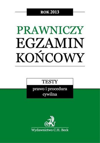 Okładka książki Prawniczy egzamin końcowy 2013 Testy. Prawo i procedura cywilna. Tom 1