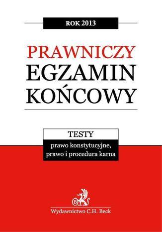 Okładka książki Prawniczy egzamin końcowy 2013 Testy. Prawo konstytucyjne, prawo i procedura karna. Tom 2
