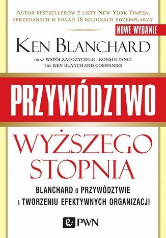 Okładka książki/ebooka Przywództwo wyższego stopnia. Blanchard o przywództwie i tworzeniu efektywnych organizacji