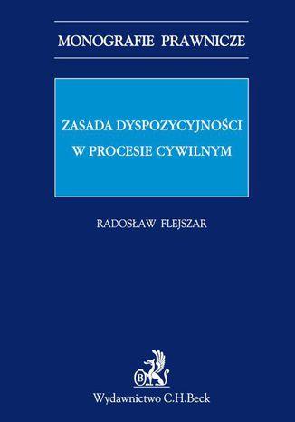 Okładka książki Zasada dyspozycyjności w procesie cywilnym