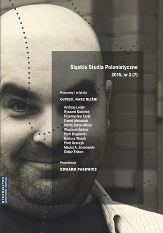 Okładka książki 'Śląskie Studia Polonistyczne' 2015, nr 2 (7): Rozprawy i artykuły: Ojciec, nasz bliźni. Prezentacje: Edward Pasewicz