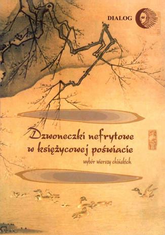 Okładka książki Dzwoneczki nefrytowe w księżycowej poświacie