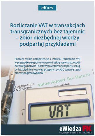 Okładka książki eKurs Rozliczanie VAT w transakcjach transgranicznych bez tajemnic - zbiór niezbędnej wiedzy podpartej przykładami