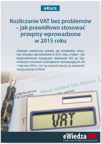 Okładka książki eKurs Rozliczanie VAT bez problemów - jak prawidłowo stosować przepisy wprowadzone w 2015 roku