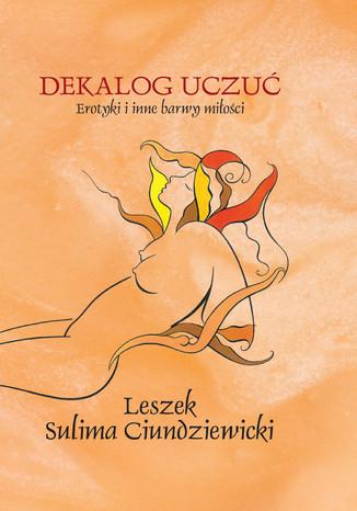 Okładka książki Dekalog uczuć. Erotyki i inne barwy miłości