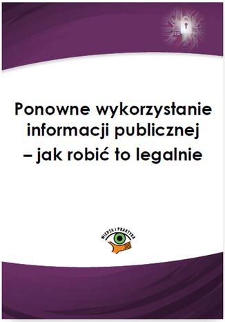Okładka książki/ebooka Ponowne wykorzystanie informacji publicznej - jak robić to legalnie