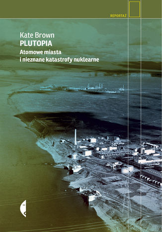 Okładka książki Plutopia. Atomowe miasta i nieznane katastrofy nuklearne