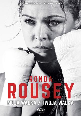 Okładka książki Ronda Rousey. Moja walka / Twoja walka