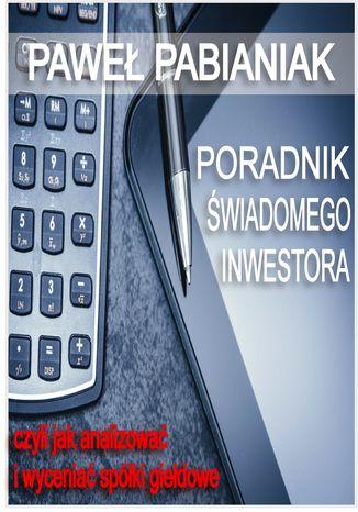Okładka książki/ebooka Poradnik Świadomego Inwestora czyli jak skutecznie analizować i wyceniać spółki giełdowe
