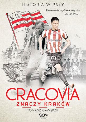 Okładka książki Cracovia znaczy Kraków. Historia w Pasy