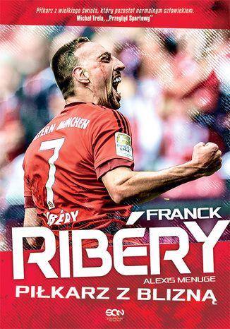 Okładka książki Franck Ribery. Piłkarz z blizną
