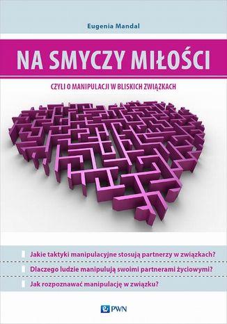 Okładka książki Na smyczy miłości, czyli o manipulacji w bliskich związkach