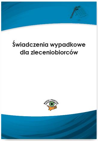 Okładka książki Świadczenia wypadkowe dla zleceniobiorców