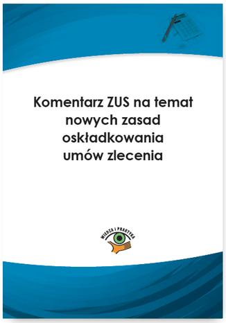 Okładka książki Komentarz ZUS na temat nowych zasad oskładkowania umów zlecenia
