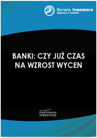 Okładka książki/ebooka Banki: czy już czas na wzrost wycen