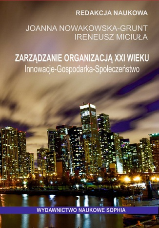 Okładka książki Zarządzanie organizacją XXI wieku. Innowacje - Gospodarka - Społeczeństwo (red.) Joanna Nowakowska-Grunt, Ireneusz Miciuła