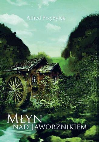 Okładka książki/ebooka Młyn nad Jaworznikiem