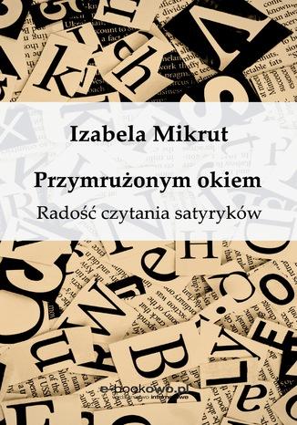 Okładka książki/ebooka Przymrużonym okiem. Radość czytania satyryków