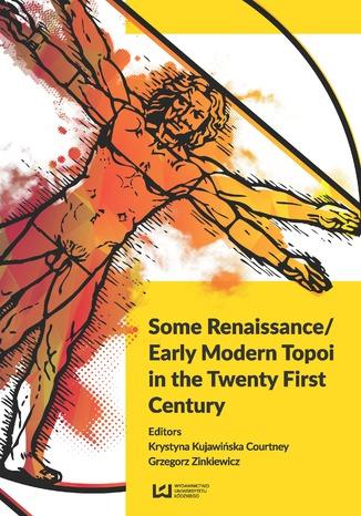 Okładka książki/ebooka Some Renaissance/ Early Modern Topoi in the Twenty First Century