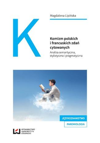 Okładka książki/ebooka Komizm polskich i francuskich zdań cytowanych. Analiza semantyczna, stylistyczna i pragmatyczna
