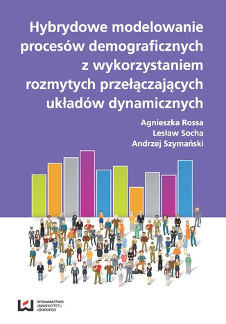 Okładka książki Hybrydowe modelowanie procesów demograficznych z wykorzystaniem rozmytych przyłączających układów dynamicznych