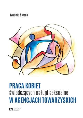 Okładka książki Praca kobiet świadczących usługi seksualne w agencjach towarzyskich