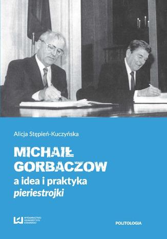 Okładka książki Michaił Gorbaczow a idea i praktyka pieriestrojki