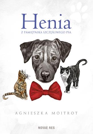Okładka książki Henia. Z pamiętnika szczęśliwego psa