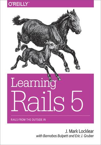 Okładka książki Learning Rails 5. Rails from the Outside In