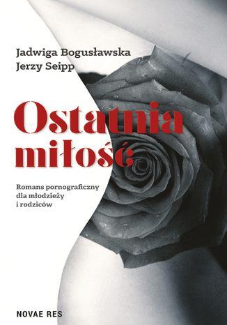 Okładka książki/ebooka Ostatnia miłość. Romans pornograficzny dla młodzieży i rodziców
