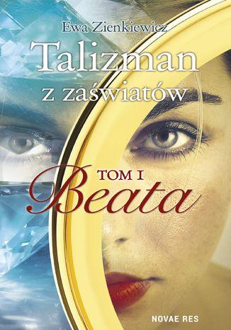 Okładka książki Talizman z zaświatów. Tom I. Beata