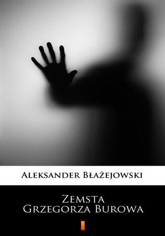 Okładka książki/ebooka Zemsta Grzegorza Burowa