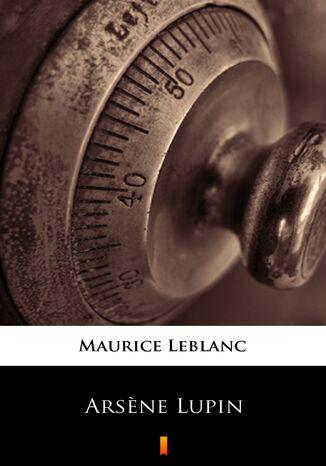 Okładka książki Arsne Lupin. Dżentelmen włamywacz