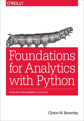 Okładka książki/ebooka Foundations for Analytics with Python. From Non-Programmer to Hacker