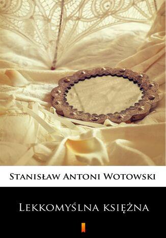 Okładka książki Lekkomyślna księżna. Powieść sensacyjna