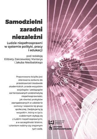 Okładka książki Samodzielni, zaradni, niezależni. Ludzie niepełnosprawni w systemie polityki, pracy i edukacji