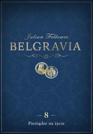 Okładka książki Belgravia Pieniądze na życie - odcinek 8