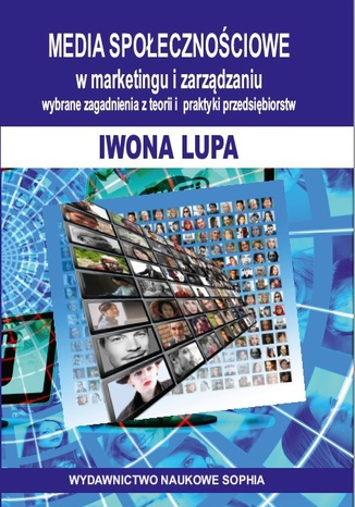 Okładka książki MEDIA SPOŁECZNOŚCIOWE w marketingu i zarządzaniu. Wybrane zagdanienia z teorii i praktyki przedsiębiorstw