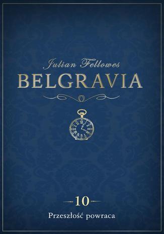 Okładka książki Belgravia Przeszłość powraca - odcinek 10